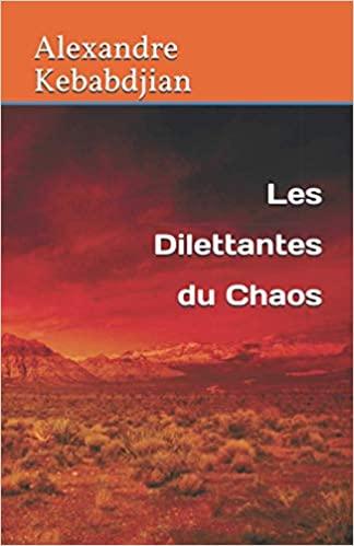 Les Dilettantes du Chaos, Alexandre Kebabdjian, 2021